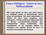 fatores etiol gicos fatores de risco multicausalidade