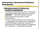 interactions pharmacocin tiques distribution