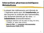 interactions pharmacocin tiques m tabolisme