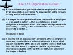 rule 1 13 organization as client