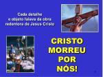cada detalhe e objeto falava da obra redentora de jesus cristo