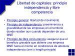 libertad de capitales principio independencia y libre competencia