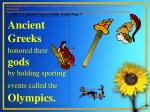 ancient greeks honored their gods by holding sporting events called the olympics