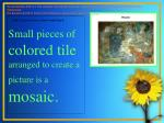 small pieces of colored tile arranged to create a picture is a mosaic