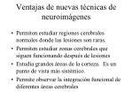 ventajas de nuevas t cnicas de neuroim genes
