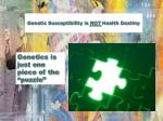 genetic susceptibility is not health destiny