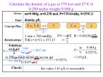 calculate the density of a gas at 775 torr and 27 c if 0 250 moles weighs 9 988 g