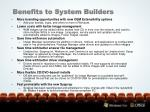 benefits to system builders