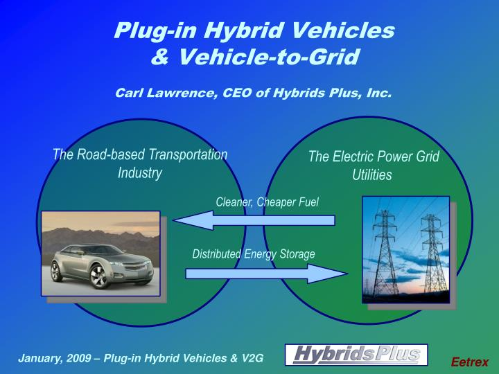 plug in hybrid vehicles vehicle to grid carl lawrence ceo of hybrids plus inc n.