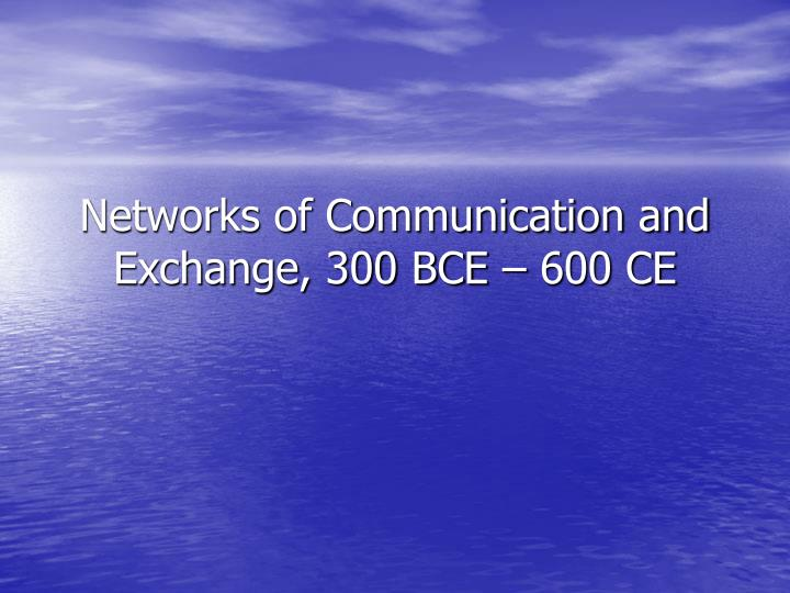 networks of communication and exchange 300 bce 600 ce n.