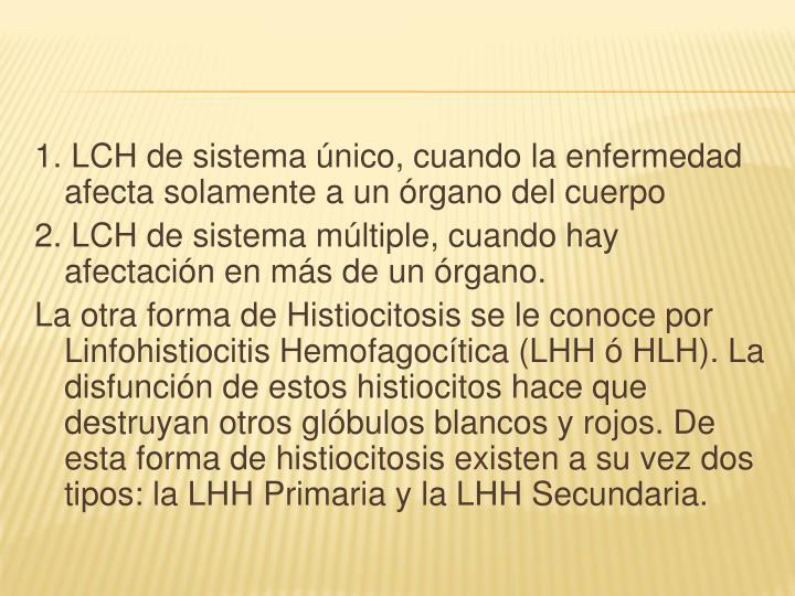 1. LCH de sistema único, cuando la enfermedad afecta solamente a un órgano del cuerpo