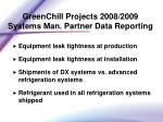 greenchill projects 2008 2009 systems man partner data reporting