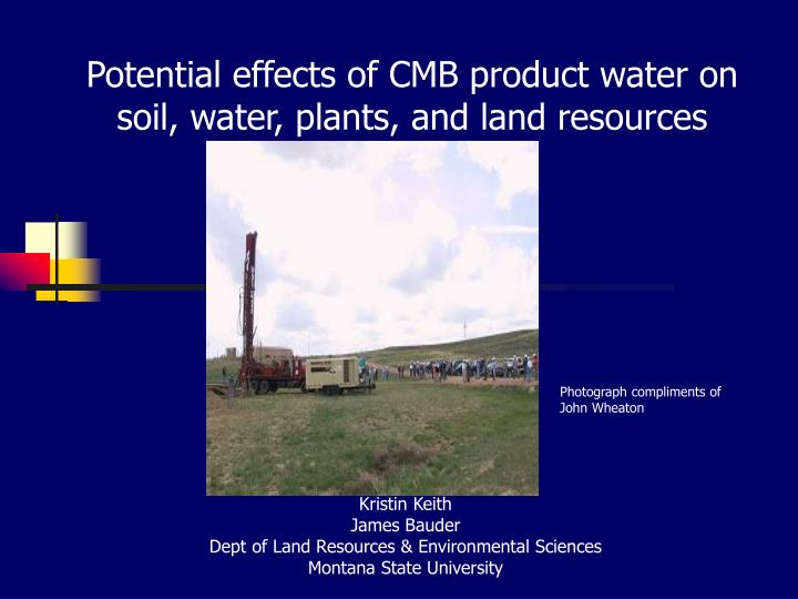 potential effects of cmb product water on soil water plants and land resources n.