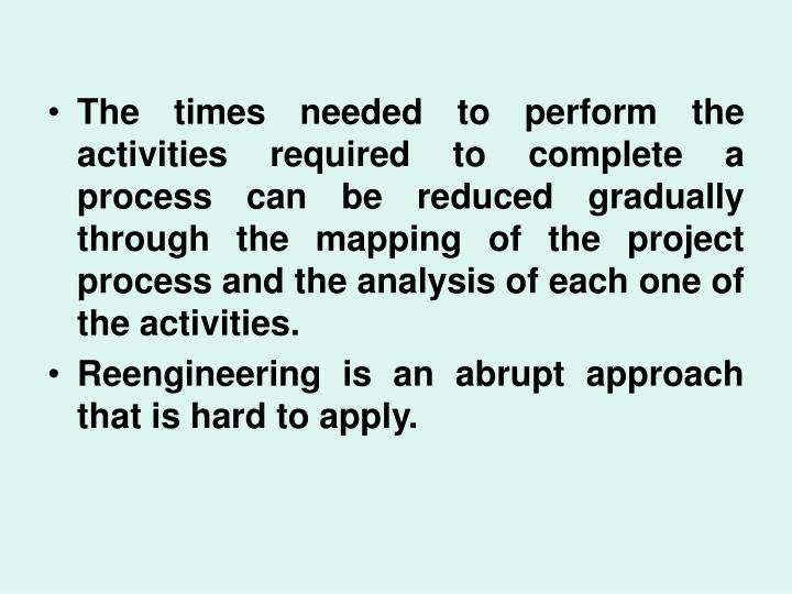 The times needed to perform the activities required to complete a process can be reduced gradually through the mapping of the project process and the analysis of each one of the activities.