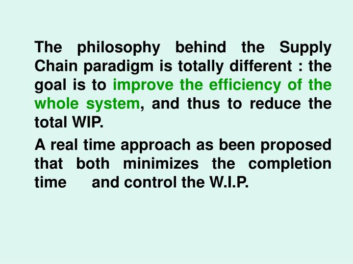 The philosophy behind the Supply Chain paradigm is totally different : the goal is to