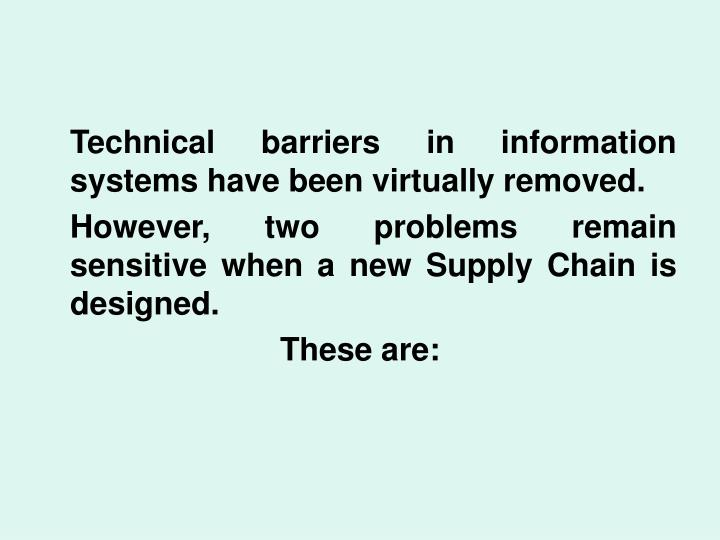Technical barriers in information systems have been virtually removed.