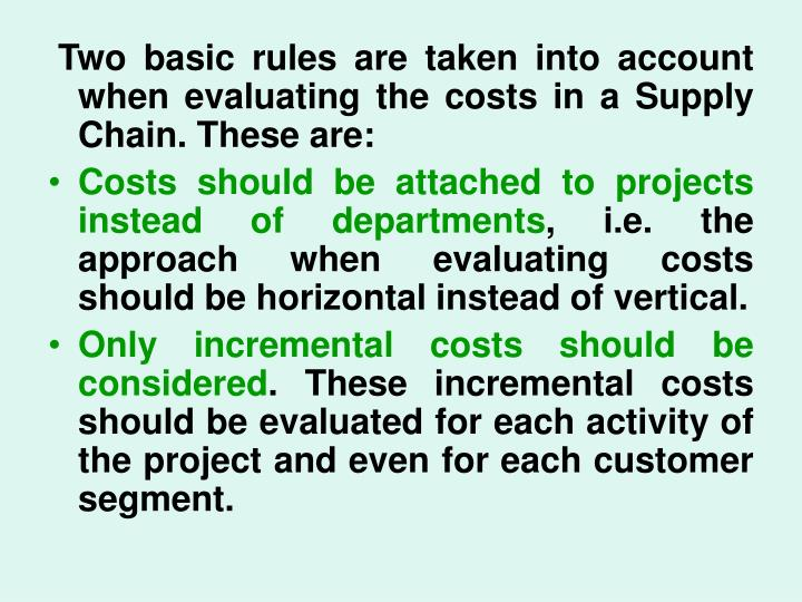 Two basic rules are taken into account when evaluating the costs in a Supply Chain. These are:
