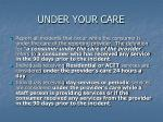under your care