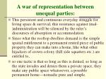 a war of representation between unequal parties