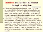 boredom as a t actic of resistance through reusing time