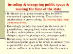 invading occupying public space wasting the time of the state