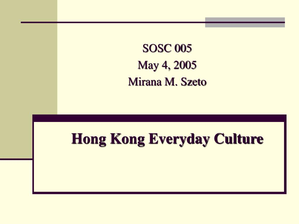 sosc 005 may 4 2005 mirana m szeto hong kong everyday culture l.