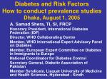 diabetes and risk factors how to conduct prevalence studies dhaka august 1 2005