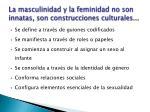 la masculinidad y la feminidad no son innatas son construcciones culturales