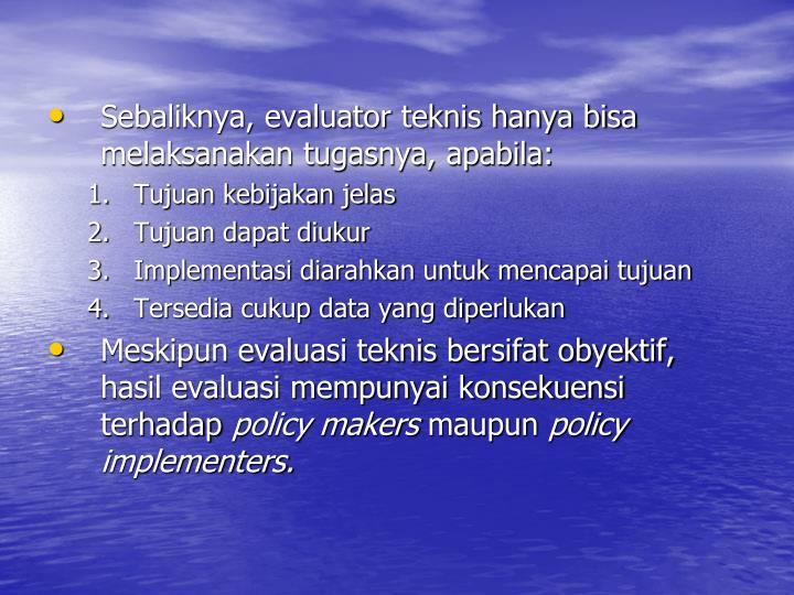 Sebaliknya, evaluator teknis hanya bisa melaksanakan tugasnya, apabila: