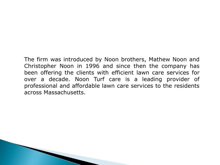 The firm was introduced by Noon brothers, Mathew Noon and Christopher Noon in 1996 and since then th...