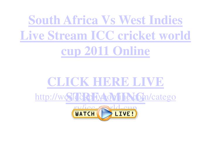 South africa vs west indies live stream icc cricket world cup 2011 online click here live streaming