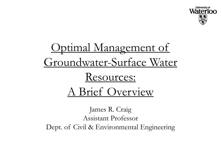 optimal management of groundwater surface water resources a brief overview n.