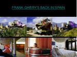frank ghery s back in spain