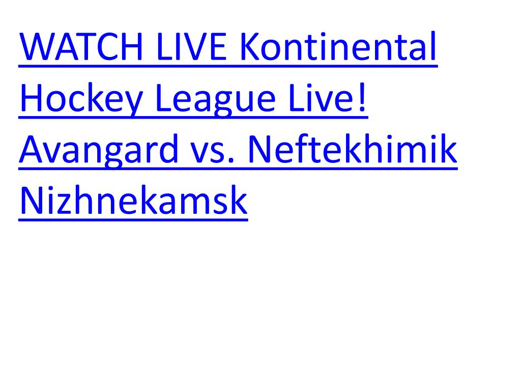 watch live kontinental hockey league live avangard vs neftekhimik nizhnekamsk l.