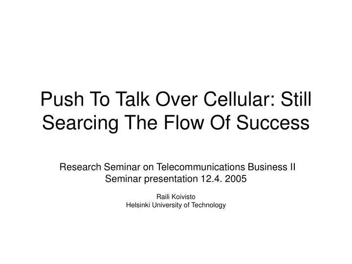 push to talk over cellular still searcing the flow of success n.