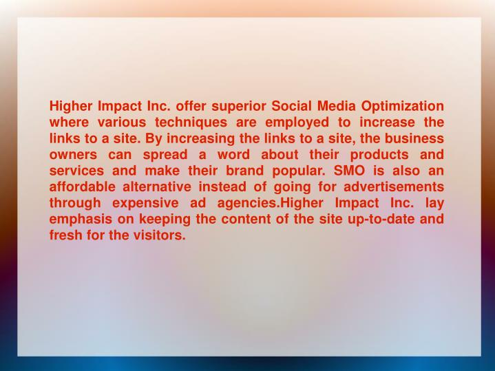 Higher Impact Inc. offer superior Social Media Optimization where various techniques are employed to...