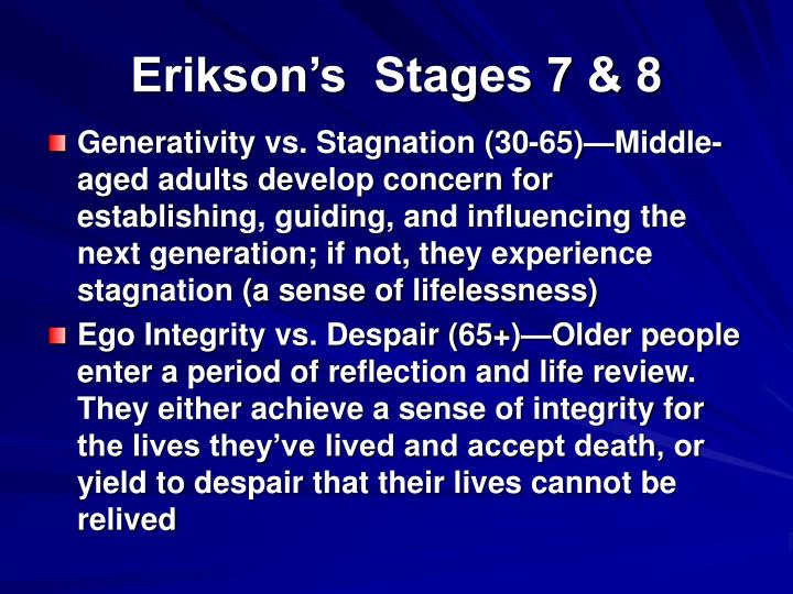 Erikson's  Stages 7 & 8
