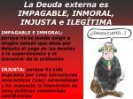 la deuda externa es impagable inmoral injusta e ileg tima