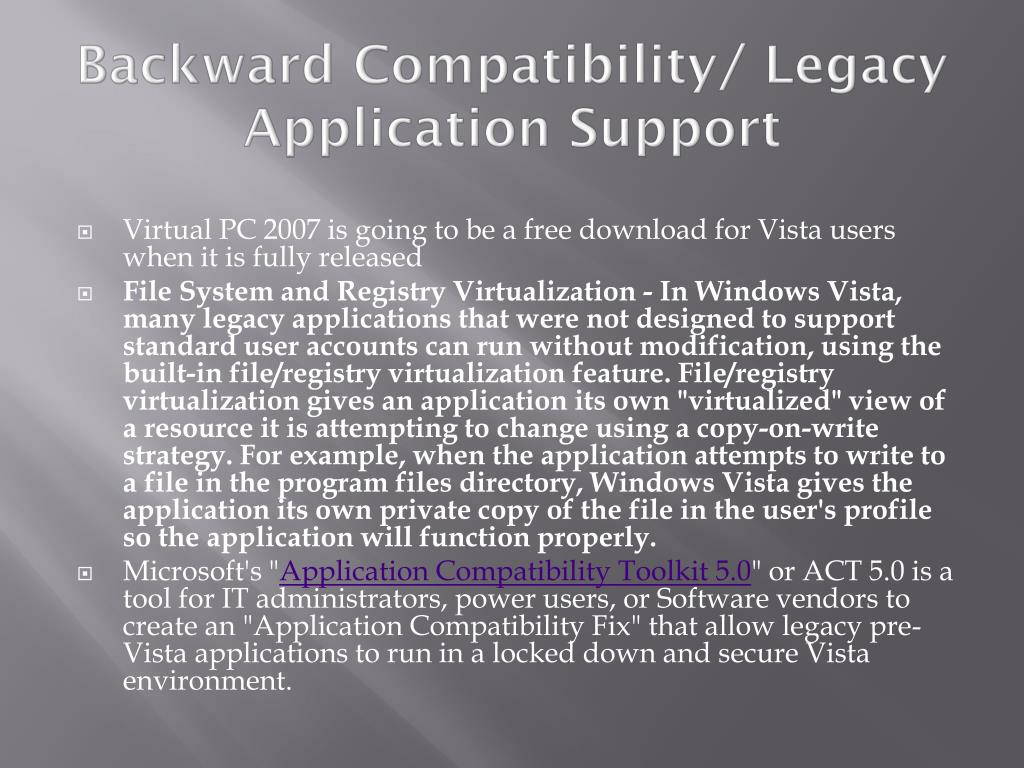 Backward Compatibility/ Legacy Application Support