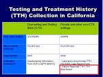 testing and treatment history tth collection in california1