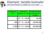 eksempel variable kostnader hvert bord trenger 3 m st lr r kr 12 pr meter