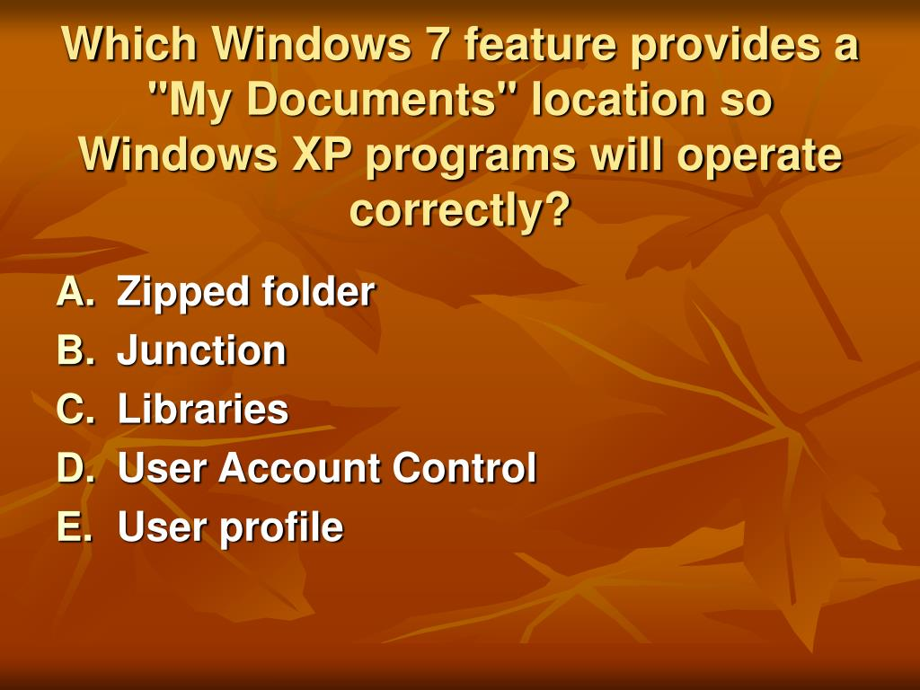 """Which Windows 7 feature provides a """"My Documents"""" location so Windows XP programs will operate correctly?"""