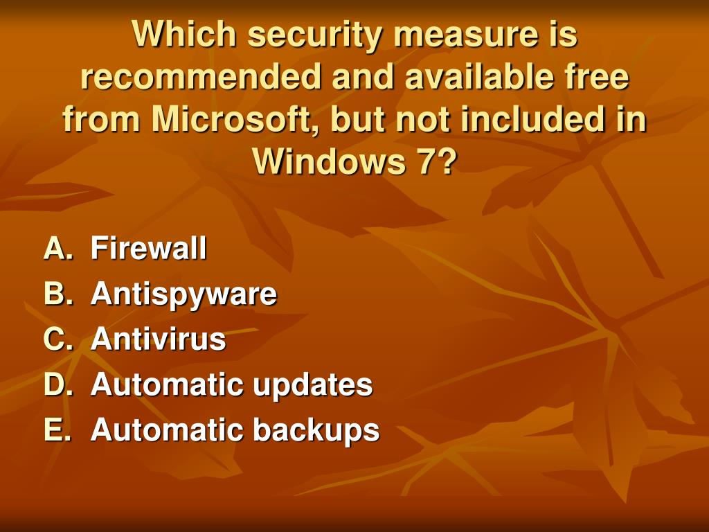 Which security measure is recommended and available free from Microsoft, but not included in Windows 7?