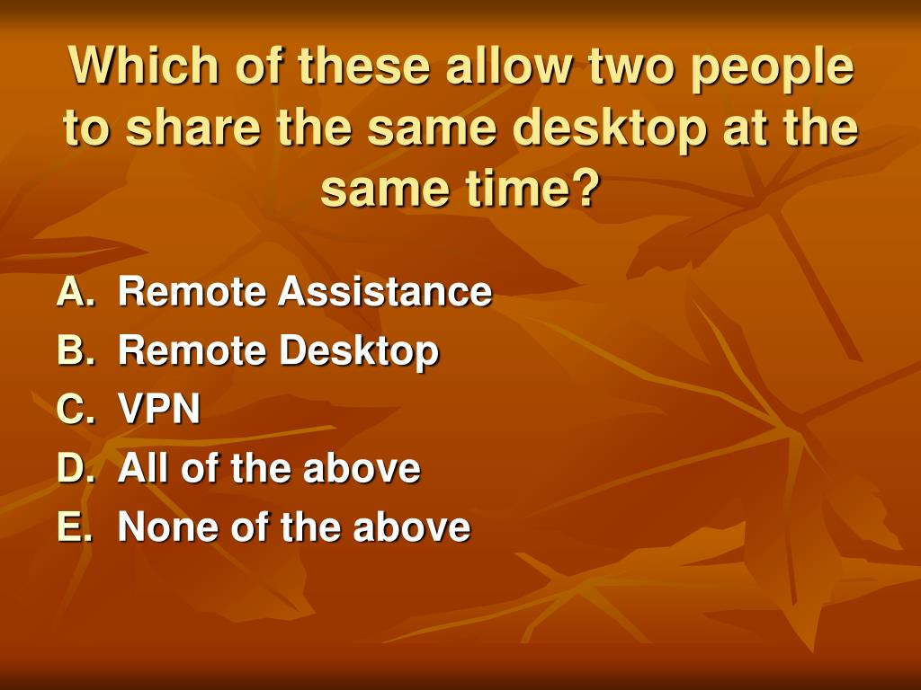 Which of these allow two people to share the same desktop at the same time?