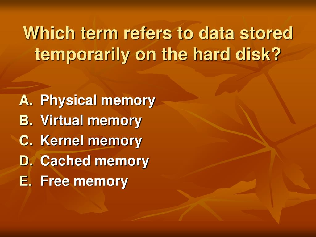 Which term refers to data stored temporarily on the hard disk?