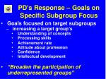 pd s response goals on specific subgroup focus