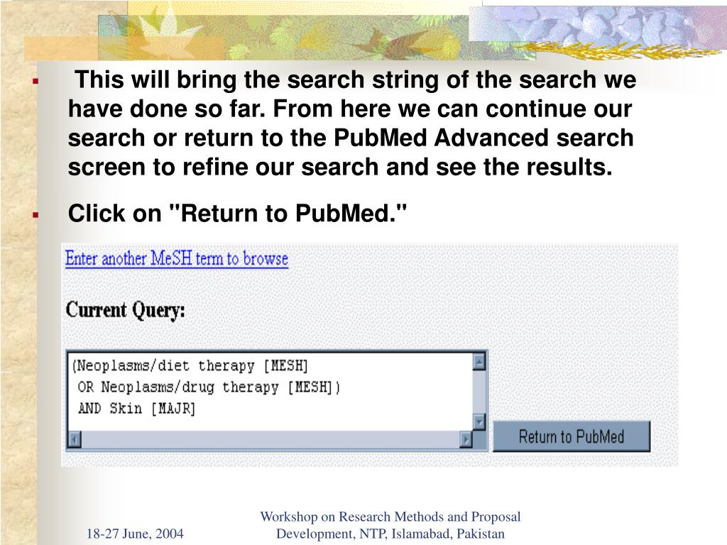 This will bring the search string of the search we have done so far. From here we can continue our search or return to the PubMed Advanced search screen to refine our search and see the results.