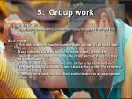 5 group work