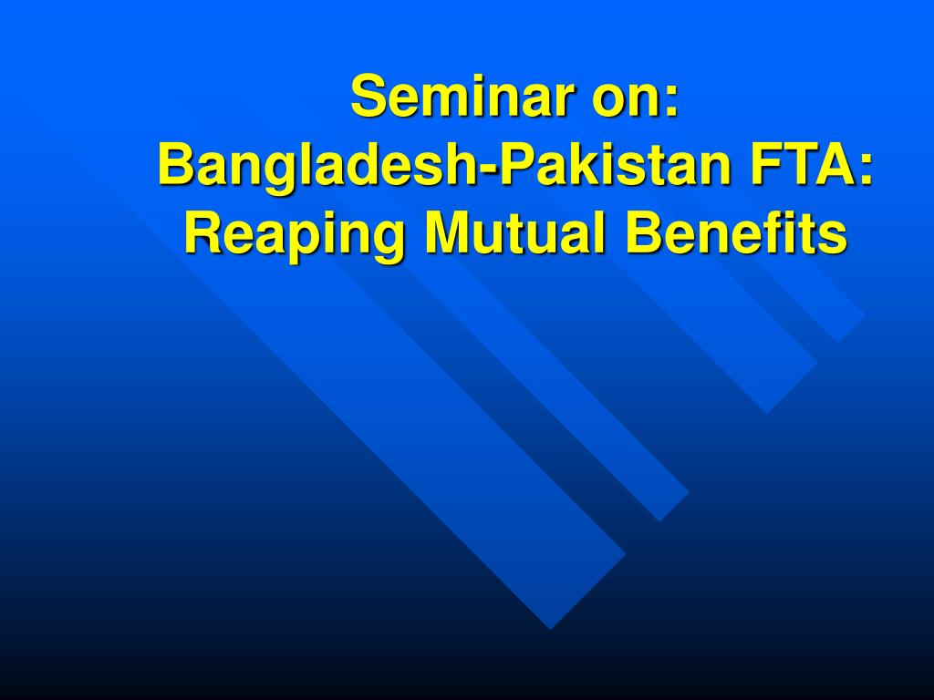 seminar on bangladesh pakistan fta reaping mutual benefits l.