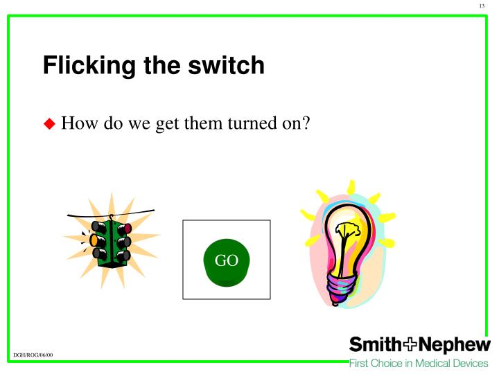 Flicking the switch